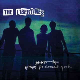 The Libertines – Anthems For Doomed Youth
